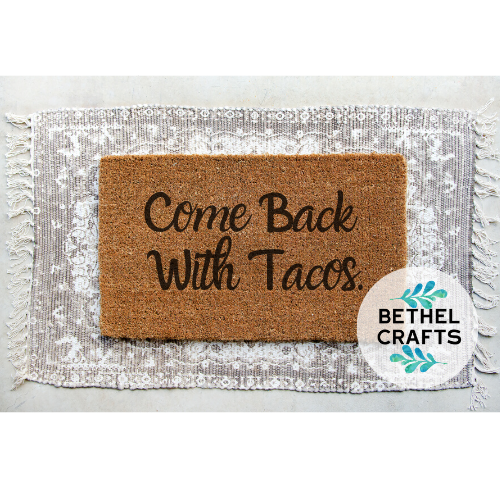 """Come Back with Tacos"" Door Mat"