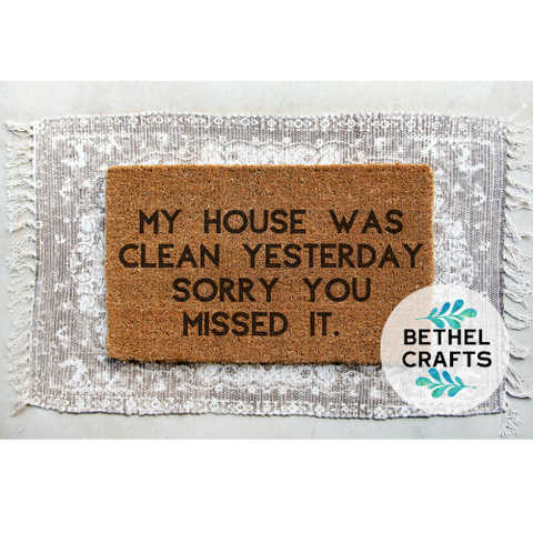 """The house was clean yesterday. Sorry you missed it."" Door Mat"