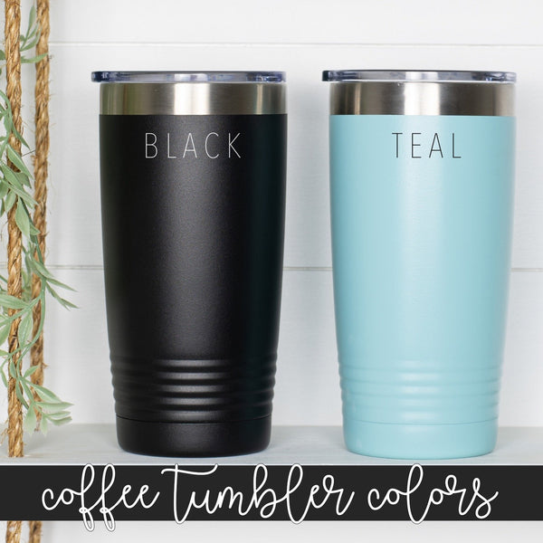 First I Drink the Coffee, Then I Teach the Kids Tumbler