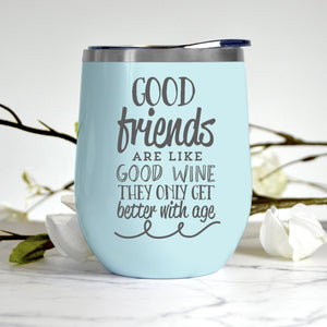 Good Friends are Like Good Wine Tumbler