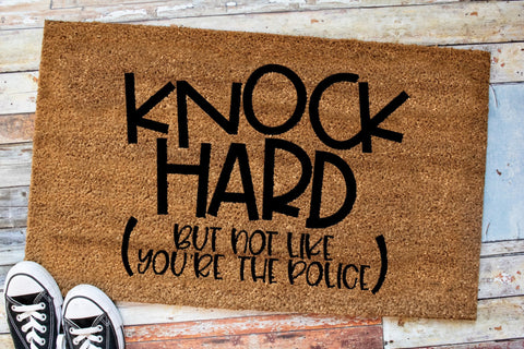 Knock Hard  but not like the police doormat