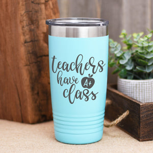Teachers Have Class Tumbler