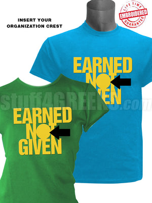 "Custom ""Earned Not Given"" T-Shirt- Embroidered with Lifetime Guarantee"