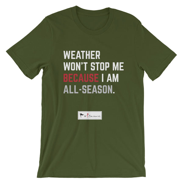 All-Season x Because International: WEATHER WON'T STOP ME unisex tee