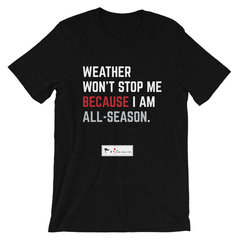 All-Season x Because International: WEATHER WON'T STOP ME unisex tee - The All-Season Co.