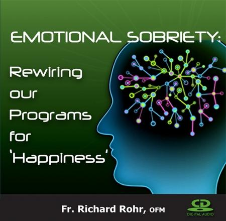 "Emotional Sobriety: Rewiring our Programs for ""Happiness"" ~ CD"
