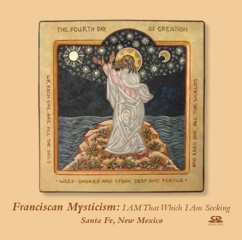 Franciscan Mysticism: I AM That Which I Am Seeking ~ CD