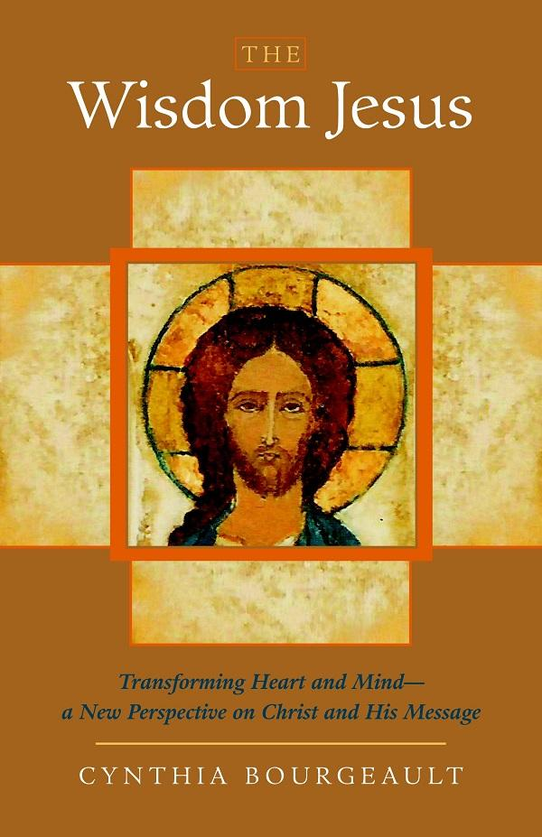 The Wisdom Jesus: Transforming Heart and Mind- a New Perspective on Christ and His Message