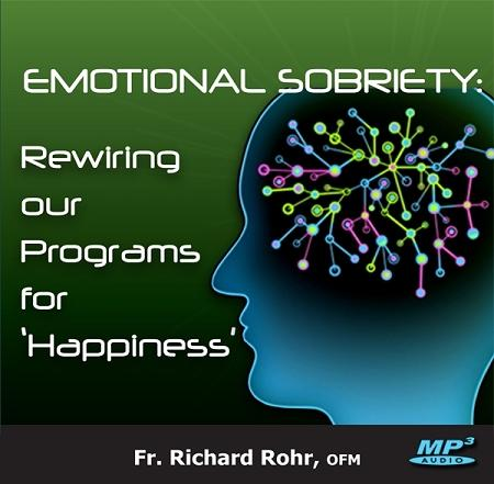 "Emotional Sobriety: Rewiring our Programs for ""Happiness"" ~ MP3"