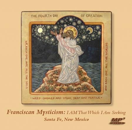Franciscan Mysticism: I AM That Which I Am Seeking ~ MP3