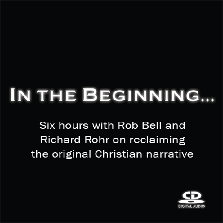 In the Beginning: Six Hours with Rob Bell and Richard Rohr ~ CD