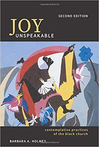 Joy Unspeakable: Contemplative Practices of the Black Church