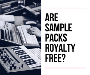 Are Sample Packs Royalty Free? Plus The Question You Should Ask Yourself When Buying Sample Packs