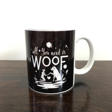 Load image into Gallery viewer, Coffee Mugs - All You Need Is A Woof