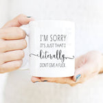 I'm Sorry It's Just That I Don't Care Mug - Caring Collections