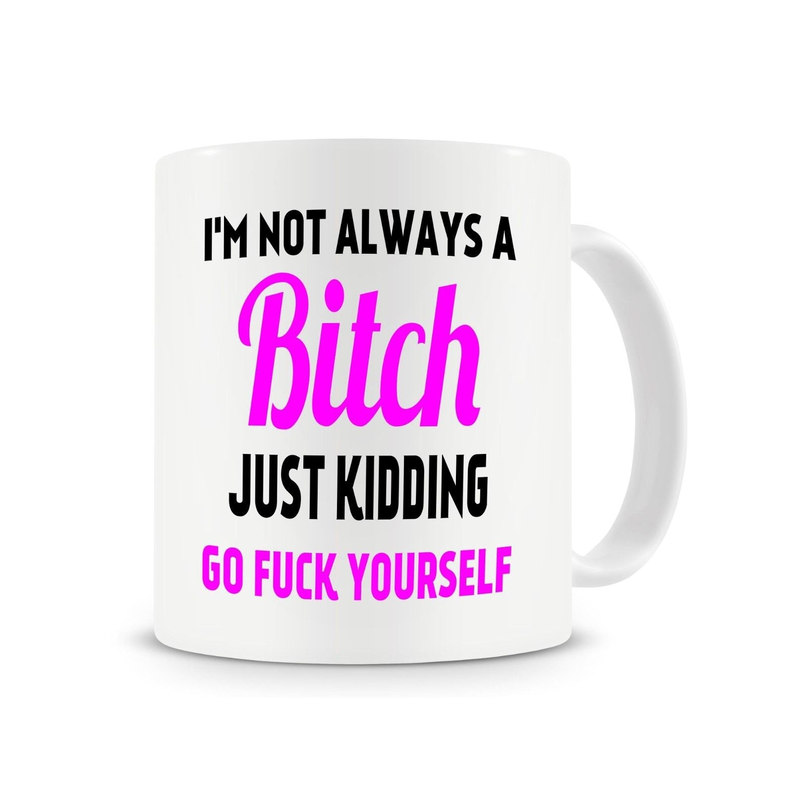 I'm Not Always A Bitch Mug - Caring Collections