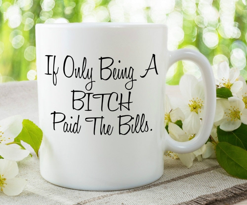 If Only Being A Bitch Paid The Bills Mug - Caring Collections