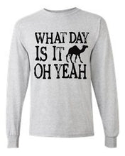 Load image into Gallery viewer, Men's/Unisex What Day Is Its? OH YEAH! Hump Day!