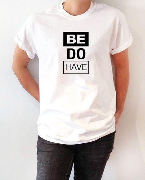 Be Do Have White Ladies T-Shirt