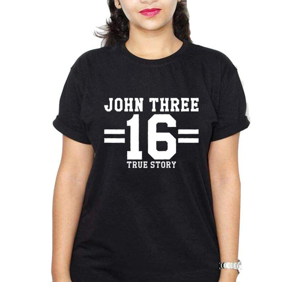 John Three 16 True Story Black Ladies Round Neck T-Shirt