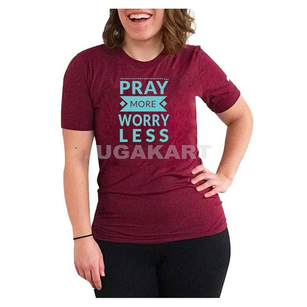 Pray More Worry Less Maroon Ladies Round Neck T-Shirt