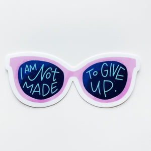 """I AM NOT MADE TO GIVE UP"" sticker"