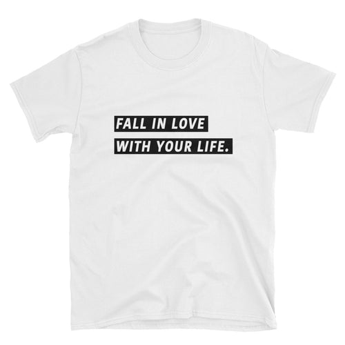 Fall in love with your life T-shirt