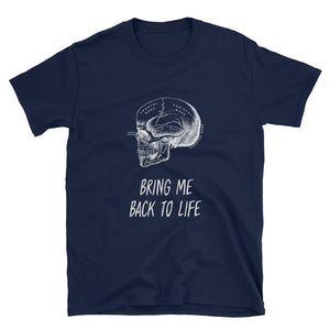 Bring me back to life - T-shirt