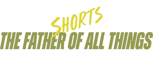 Short 002: Father of All Things