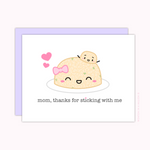 "Card For Mom - ""Mom, Thanks For Sticking With Me"""