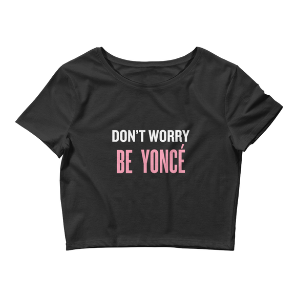 Don't Worry Be Yoncé Crop Tee