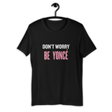 Don't Worry Be Yoncé Tee (Unisex)