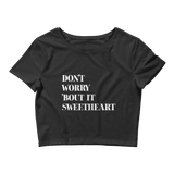 Don't Worry 'Bout It Sweetheart Crop Tee