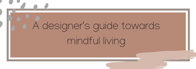 A designer's guide towards mindful living