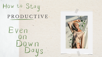 How to stay productive - even on down days