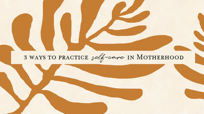3 ways to practice self-care in motherhood