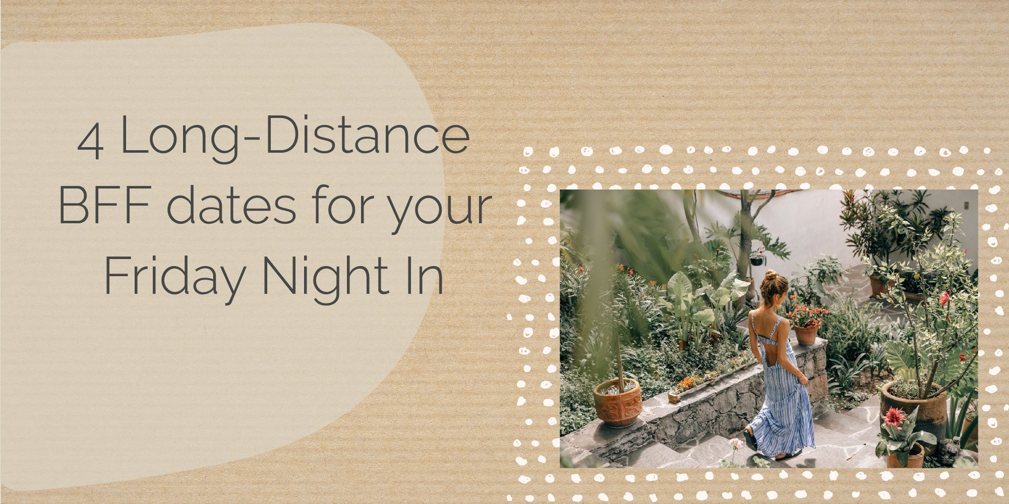 4 long distance BFF dates for your Friday night in