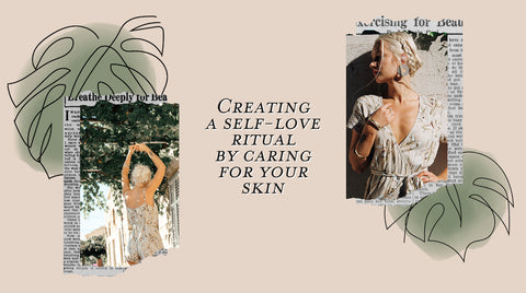 Creating a self-love ritual by caring for your skin