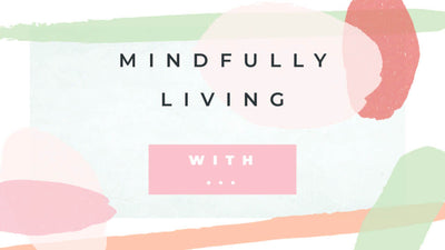4 tips for mindful living