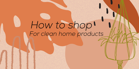 How to shop for clean home products