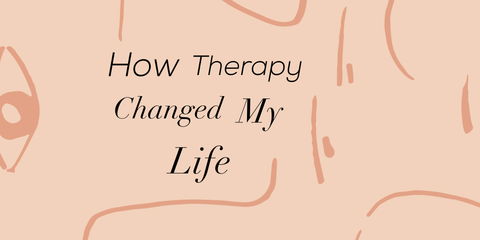 How Therapy Changed My Life
