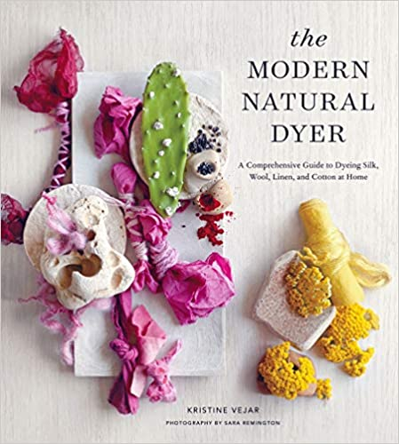 Modern Natural Dyer: A Comprehensive Guide to Dyeing Silk, Wool, Linen & Cotton