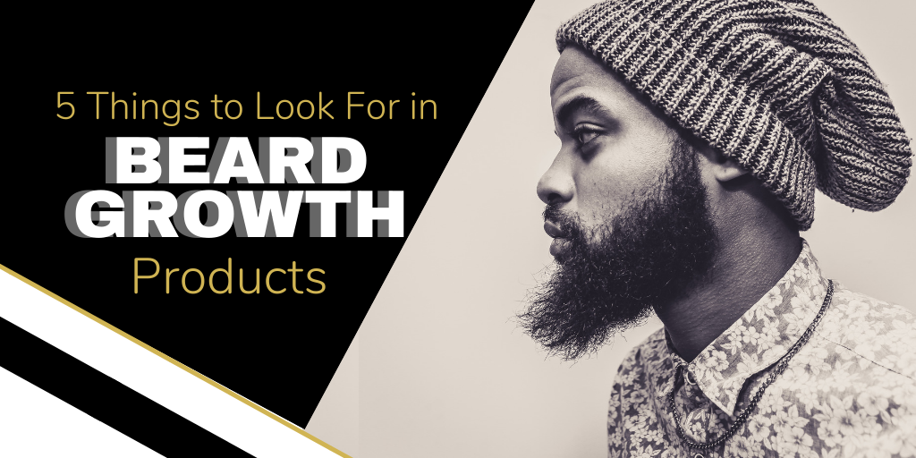 5 Things to Look For in Beard Growth Products