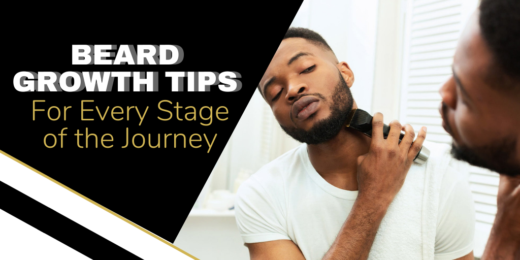 Beard Growth Tips - For Every Stage of Your Beard Growth Journey