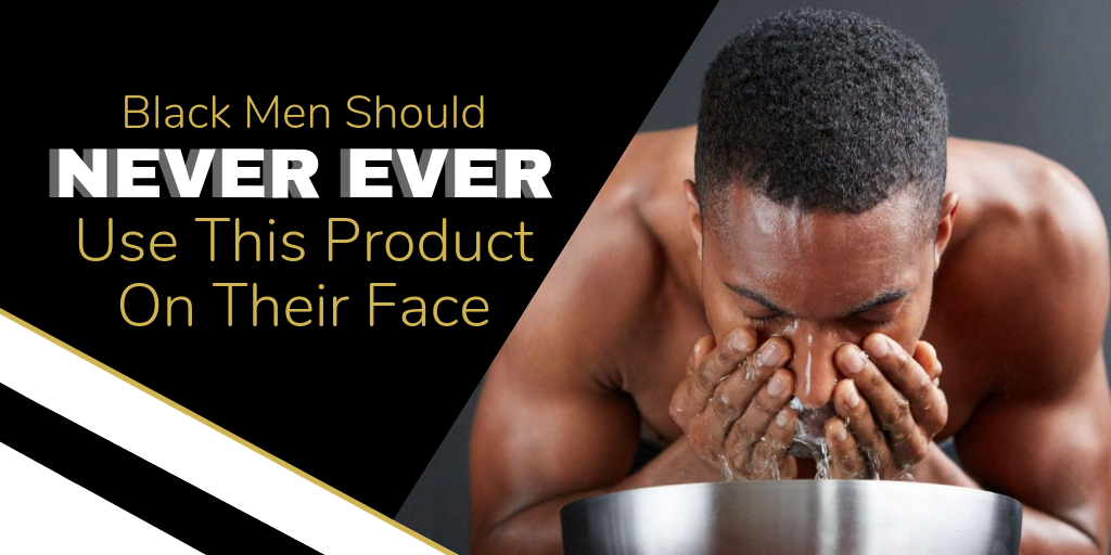 Black Men Should Never, Ever Use This Product on Their Face