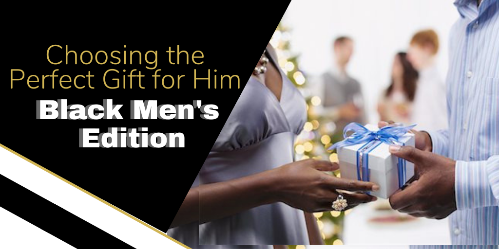 Choosing the Perfect Gift for Him: Black Men's Edition