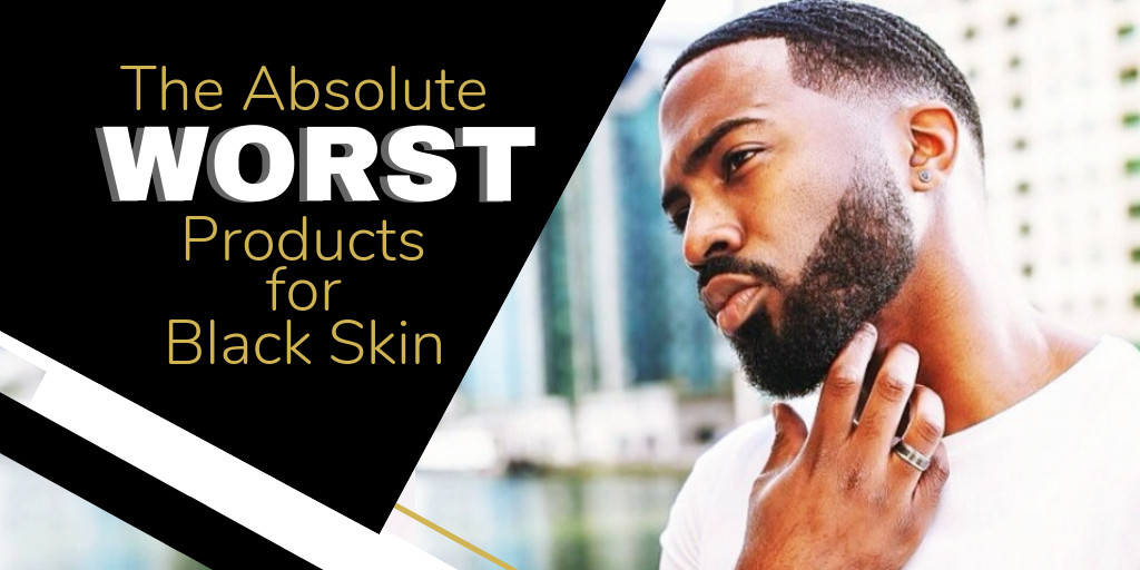The Absolute Worst Products for Black Skin
