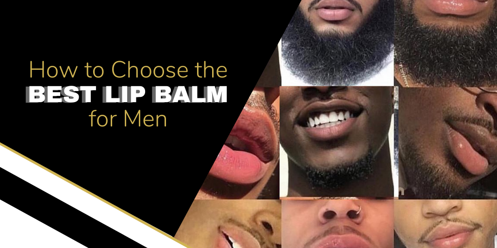 How to Choose The Best Lip Balm for Men