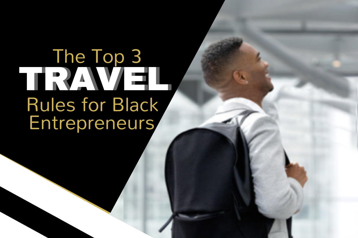 The Top 3 Travel Rules for Black Entrepreneurs