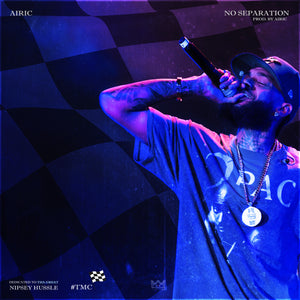 "New Song: ""No Separation"" (Nipsey Hussle Tribute)"